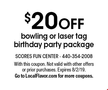 $20 OFF bowling or laser tag birthday party package. With this coupon. Not valid with other offers or prior purchases. Expires 8/2/19 .Go to LocalFlavor.com for more coupons.