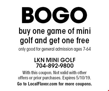 BOGO buy one game of mini golf and get one free. Only good for general admission ages 7-64. With this coupon. Not valid with other offers or prior purchases. Expires 5/10/19. Go to LocalFlavor.com for more coupons.