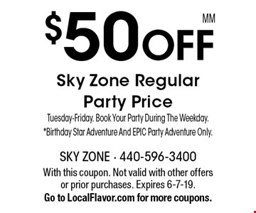 $50 OFF Sky Zone Regular Party Price Tuesday-Friday. Book Your Party During The Weekday. *Birthday Star Adventure And EPIC Party Adventure Only. With this coupon. Not valid with other offers or prior purchases. Expires 6-7-19. Go to LocalFlavor.com for more coupons.MM