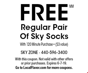 FREE Regular Pair Of Sky Socks with 120 Minute Purchase - ($3 value). With this coupon. Not valid with other offers or prior purchases. Expires 6-7-19. Go to LocalFlavor.com for more coupons.MM