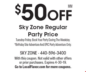 $50 off Sky Zone Regular party price. Tuesday-Friday. Book Your Party During The Weekday. *Birthday Star Adventure And EPIC Party Adventure Only. With this coupon. Not valid with other offers or prior purchases. Expires 4-30-19. Go to LocalFlavor.com for more coupons.