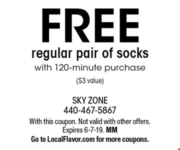 FREE regular pair of socks with 120-minute purchase ($3 value). With this coupon. Not valid with other offers. Expires 6-7-19. MM Go to LocalFlavor.com for more coupons.
