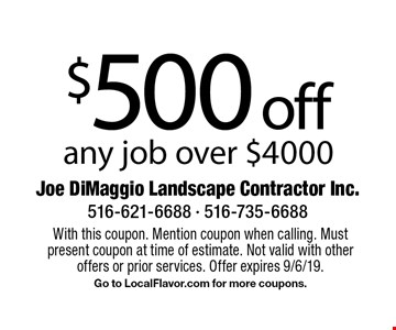 $500 off any job over $4000. With this coupon. Mention coupon when calling. Must present coupon at time of estimate. Not valid with other offers or prior services. Offer expires 9/6/19. Go to LocalFlavor.com for more coupons.