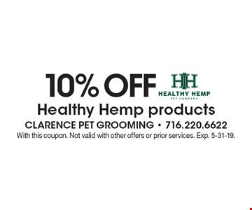 10% OFF Healthy Hemp products. With this coupon. Not valid with other offers or prior services. Exp. 5-31-19.
