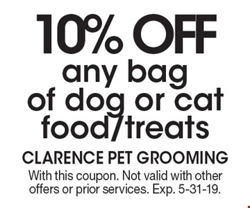 10% OFF any bag of dog or cat food/treats. With this coupon. Not valid with other offers or prior services. Exp. 5-31-19.