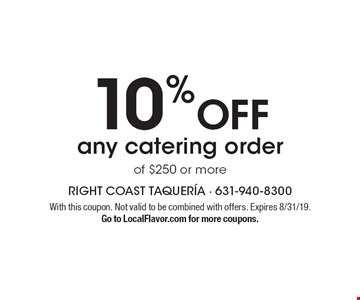 10% OFF any catering order of $250 or more. With this coupon. Not valid to be combined with offers. Expires 8/31/19. Go to LocalFlavor.com for more coupons.