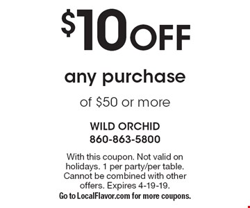$10 OFF any purchase of $50 or more. With this coupon. Not valid on holidays. 1 per party/per table. Cannot be combined with other offers. Expires 4-19-19. Go to LocalFlavor.com for more coupons.