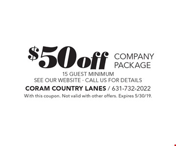 $50 off company package 15 guest minimum see our website - call us for details. With this coupon. Not valid with other offers. Expires 5/30/19.