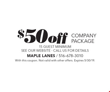 $50 off company package 15 guest minimum see our website · call us for details. With this coupon. Not valid with other offers. Expires 5/30/19.