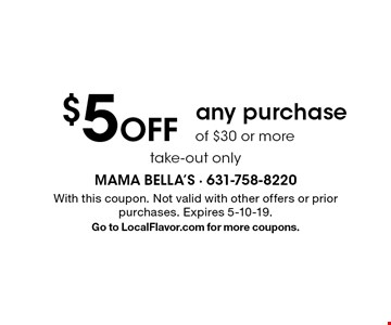 $5 Off any purchase of $30 or more. Take-out only. With this coupon. Not valid with other offers or prior purchases. Expires 5-10-19. Go to LocalFlavor.com for more coupons.