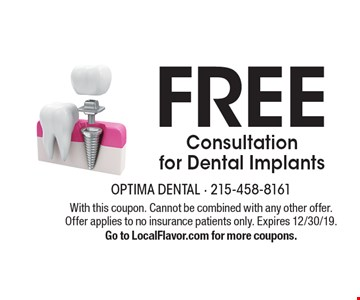 Free Consultation for Dental Implants. With this coupon. Cannot be combined with any other offer. Offer applies to no insurance patients only. Expires 12/30/19. Go to LocalFlavor.com for more coupons.