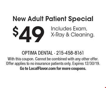 New Adult Patient Special. $49 Includes Exam, X-Ray & Cleaning. With this coupon. Cannot be combined with any other offer. Offer applies to no insurance patients only. Expires 12/30/19. Go to LocalFlavor.com for more coupons.