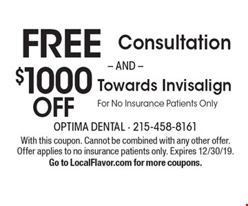 Free Consultation and $1000 off Towards Invisalign® For No Insurance Patients Only. With this coupon. Cannot be combined with any other offer. Offer applies to no insurance patients only. Expires 12/30/19. Go to LocalFlavor.com for more coupons.