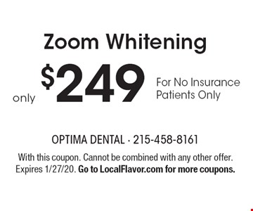 Zoom Whitening only $249 For No Insurance Patients Only. With this coupon. Cannot be combined with any other offer. Expires 1/27/20. Go to LocalFlavor.com for more coupons.