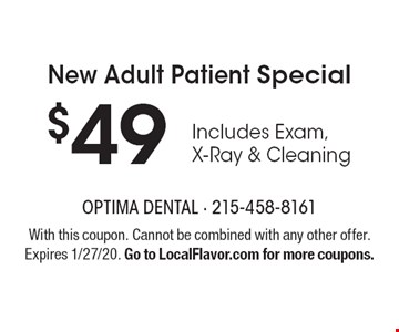 New Adult Patient Special $49 Includes Exam, X-Ray & Cleaning. With this coupon. Cannot be combined with any other offer. Expires 1/27/20. Go to LocalFlavor.com for more coupons.