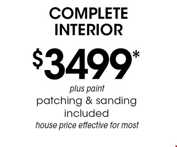 $3499* complete interior plus paint patching & sanding, included house price effective for most. *Must mention coupon when calling. Not valid with any other offer or prior services. Exp. 6-7-19.