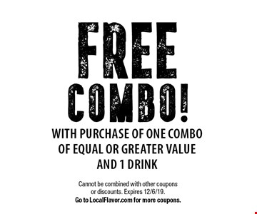 FREE COMBO! With purchase of one combo of equal or greater value and 1 drink. Cannot be combined with other coupons or discounts. Expires 12/6/19. Go to LocalFlavor.com for more coupons.