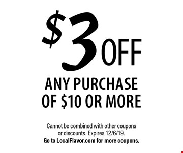 $3 OFF any purchase of $10 or more. Cannot be combined with other coupons or discounts. Expires 12/6/19. Go to LocalFlavor.com for more coupons.