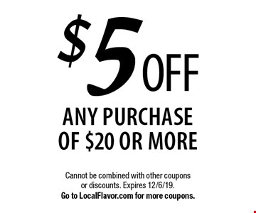 $5 OFF any purchase of $20 or more. Cannot be combined with other coupons or discounts. Expires 12/6/19. Go to LocalFlavor.com for more coupons.