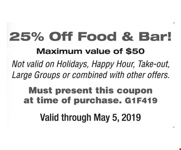 25% off food & bar! Maximum value of $50. Not valid on Holidays, Happy Hour, take-out, large groups or combined with other offers. Must present this coupon at time of purchase. G1F19. Valid through 5-5-2019.