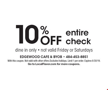 10% OFF dine in only - not valid Friday or Saturdays . With this coupon. Not valid with other offers.Excludes holidays. Limit 1 per order. Expires 6/30/19. Go to LocalFlavor.com for more coupons.
