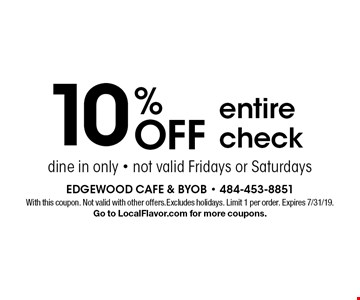 10% OFF entire check. Dine in only. Not valid Fridays or Saturdays. With this coupon. Not valid with other offers. Excludes holidays. Limit 1 per order. Expires 7/31/19. Go to LocalFlavor.com for more coupons.