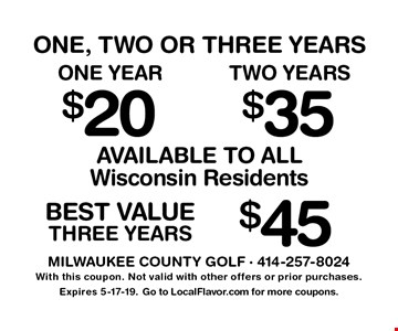 One, Two or Three Years. One year $20, two years $35. Available to all Wisconsin Residents. Best value three years $45. With this coupon. Not valid with other offers or prior purchases. Expires 5-17-19. Go to LocalFlavor.com for more coupons.