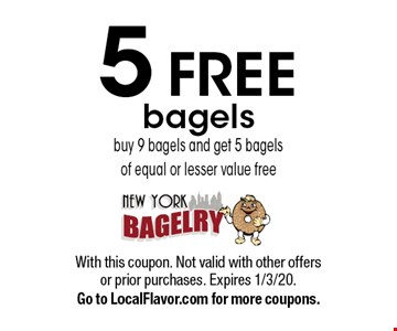 5 free bagels buy 9 bagels and get 5 bagels of equal or lesser value free. With this coupon. Not valid with other offers or prior purchases. Expires 1/3/20. Go to LocalFlavor.com for more coupons.