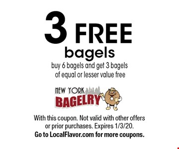 3 free bagels buy 6 bagels and get 3 bagels of equal or lesser value free. With this coupon. Not valid with other offers or prior purchases. Expires 1/3/20. Go to LocalFlavor.com for more coupons.