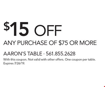 $15 OFF ANY PURCHASE OF $75 OR MORE. With this coupon. Not valid with other offers. One coupon per table. Expires 7/26/19.