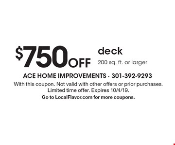 $750Off deck 200 sq. ft. or larger. With this coupon. Not valid with other offers or prior purchases. Limited time offer. Expires 10/4/19. Go to LocalFlavor.com for more coupons.