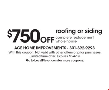 $750Off roofing or siding complete replacement whole house. With this coupon. Not valid with other offers or prior purchases. Limited time offer. Expires 10/4/19. Go to LocalFlavor.com for more coupons.