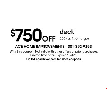 $750 Off deck 200 sq. ft. or larger With this coupon. Not valid with other offers or prior purchases. Limited time offer. Expires 10/4/19. Go to LocalFlavor.com for more coupons.