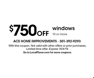 $750 Off windows 10 or more. With this coupon. Not valid with other offers or prior purchases. Limited time offer. Expires 10/4/19. Go to LocalFlavor.com for more coupons.