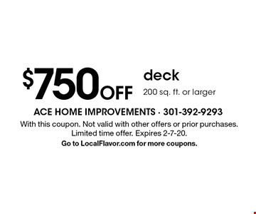 $750Off deck200 sq. ft. or larger. With this coupon. Not valid with other offers or prior purchases. Limited time offer. Expires 2-7-20.Go to LocalFlavor.com for more coupons.