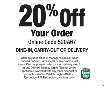 20% Off Your Order. Online Code 520A67. DINE-IN, CARRY-OUT OR DELIVERY. Offer excludes alcohol, Manager's special, lunch buffet & combos, kid's meals or any promotional items. One coupon per order. Limited delivery area & hours. Delivery fee may apply. Plus tax where applicable. Not valid with any other discount or promotional offer. Valid through 5-10-19 at Escondido & N. Escondido Locations only.