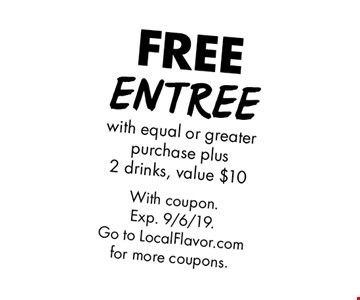 FREE Entree with equal or greater purchase plus 2 drinks, value $10. With coupon. Exp. 9/6/19. Go to LocalFlavor.com for more coupons.