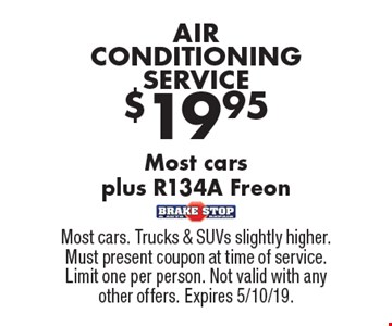 $19.95 AIR CONDITIONING SERVICE, Most cars plus R134A Freon. Most cars. Trucks & SUVs slightly higher. Must present coupon at time of service. Limit one per person. Not valid with any other offers. Expires 5/10/19.