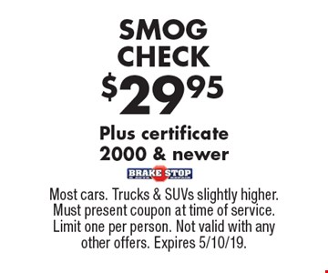 $29.95 SMOG CHECK. Plus certificate 2000 & newer. Most cars. Trucks & SUVs slightly higher. Must present coupon at time of service. Limit one per person. Not valid with any other offers. Expires 5/10/19.