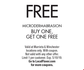 FREE microdermabrasion. Buy one, get one FREE. Valid at Murrieta & Winchester locations only. With coupon. Not valid with any other offer. Limit 1 per customer. Exp. 5/10/19. Go to LocalFlavor.com for more coupons.