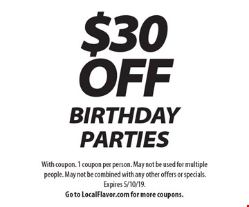$30 OFF BIRTHDAY PARTIES. With coupon. 1 coupon per person. May not be used for multiple people. May not be combined with any other offers or specials.Expires 5/10/19. Go to LocalFlavor.com for more coupons.