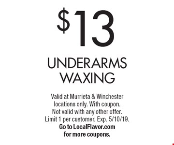 $13 underarms waxing. Valid at Murrieta & Winchester locations only. With coupon. Not valid with any other offer. Limit 1 per customer. Exp. 5/10/19. Go to LocalFlavor.com for more coupons.