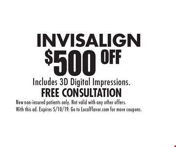 $500 OFF INVISALIGN. Includes 3D Digital Impressions.Free Consultation . New non-insured patients only. Not valid with any other offers. With this ad. Expires 5/10/19. Go to LocalFlavor.com for more coupons.