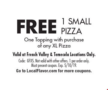 FREE 1 SMALL PIZZA. One Topping with purchase of any XL Pizza. Code:GFXS. Not valid with other offers. 1 per order only. Must present coupon. Exp. 5/10/19. Go to LocalFlavor.com for more coupons.