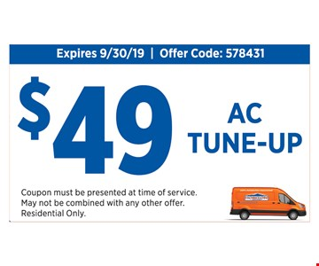 $49 AC tune-up. Expires 9-30-19. Offer code: 578431. Coupon must be presented at time of service. May not be combined with any other offer. Residential only.