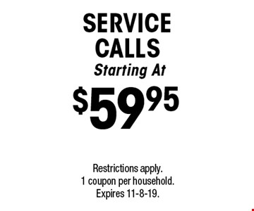 Starting At $59.95 Service calls. Restrictions apply. 1 coupon per household. Expires 11-8-19.