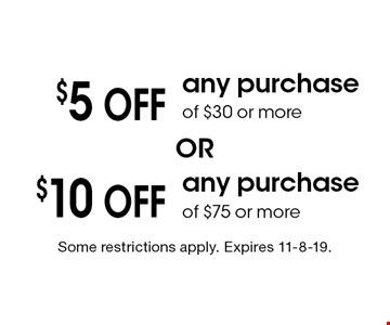 $10 Off any purchase of $75 or more. $5 Off any purchase of $30 or more. Some restrictions apply. Expires 11-8-19.