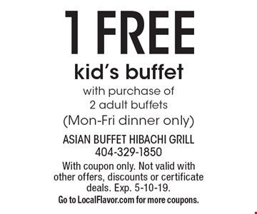 1 free kid's buffet with purchase of 2 adult buffets (Mon-Fri dinner only). With coupon only. Not valid with other offers, discounts or certificate deals. Exp. 5-10-19. Go to LocalFlavor.com for more coupons.