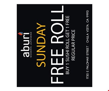 SUNDAY. FREE ROLL. BUY 1 SUSHI ROLL, GET 1 FREE. REGULAR PRICE.