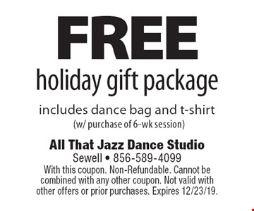 Free holiday gift package includes dance bag and t-shirt (w/ purchase of 6-wk session). With this coupon. Non-Refundable. Cannot be combined with any other coupon. Not valid with other offers or prior purchases. Expires 12/23/19.